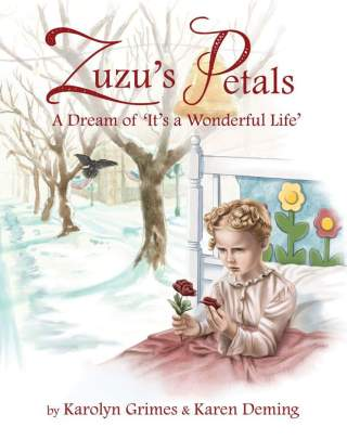 Zuzu S Petals A Dream Of It S A Wonderful Life By Karolyn Grimes And Karen Deming Prismatic