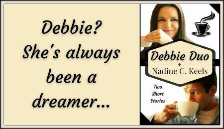 Debbie? She's always been a dreamer...